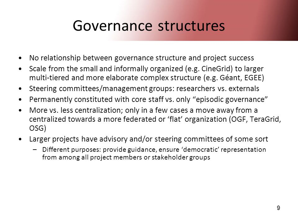 9 Governance structures No relationship between governance structure and project success Scale from the small and informally organized (e.g. CineGrid)