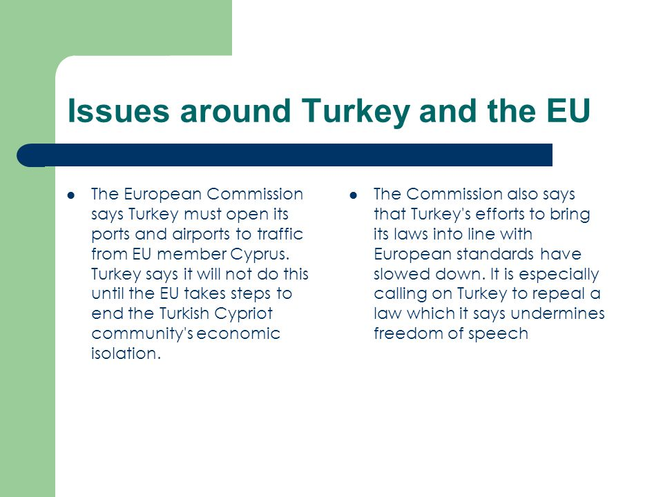 Issues around Turkey and the EU The European Commission says Turkey must open its ports and airports to traffic from EU member Cyprus.