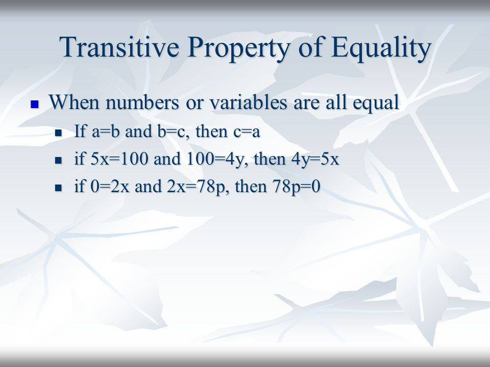 Transitive Property of Equality When numbers or variables are all equal When numbers or variables are all equal If a=b and b=c, then c=a If a=b and b=