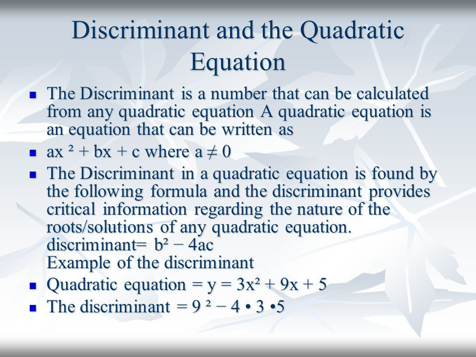 Discriminant and the Quadratic Equation The Discriminant is a number that can be calculated from any quadratic equation A quadratic equation is an equ