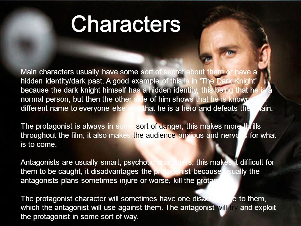 Characters Main characters usually have some sort of secret about them or have a hidden identity/dark past.