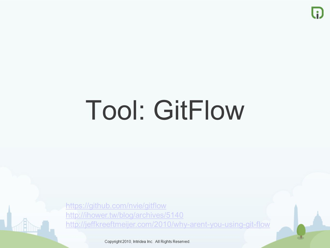Tool: GitFlow https://github.com/nvie/gitflow http://ihower.tw/blog/archives/5140 http://jeffkreeftmeijer.com/2010/why-arent-you-using-git-flow