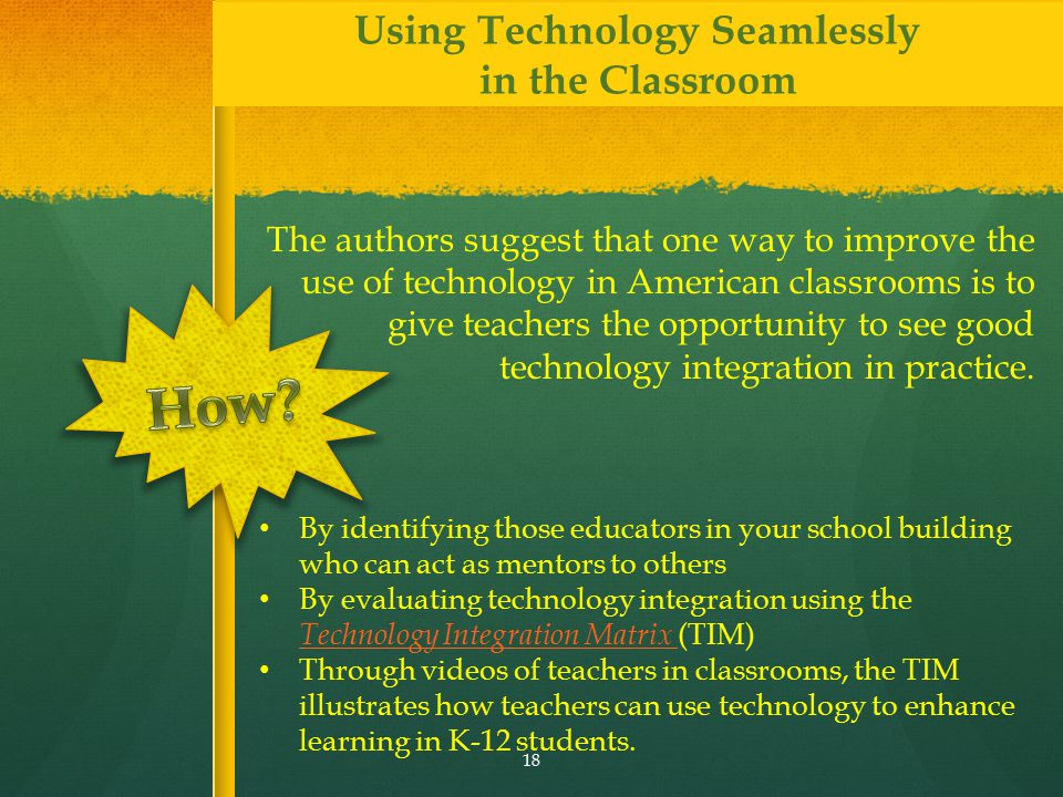 The authors suggest that one way to improve the use of technology in American classrooms is to give teachers the opportunity to see good technology in