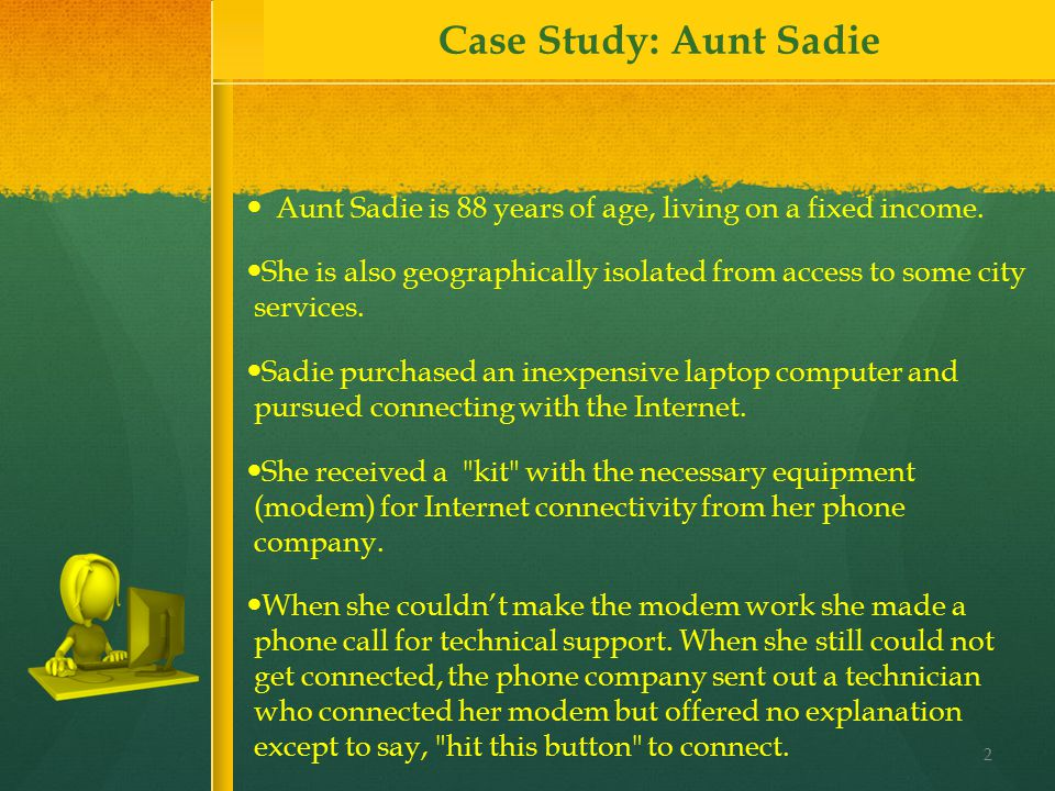 Aunt Sadie tried to follow the minimal instructions, but after a month, she was no longer able to access the Internet.