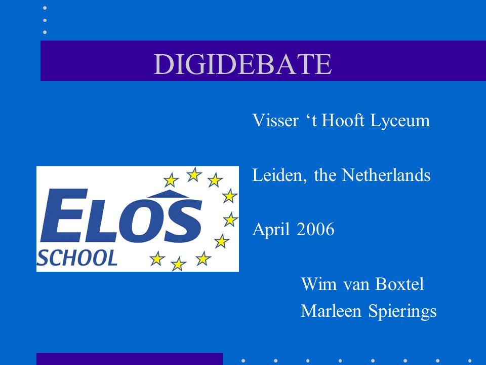 DIGIDEBATE Visser 't Hooft Lyceum Leiden, the Netherlands April 2006 Wim van Boxtel Marleen Spierings