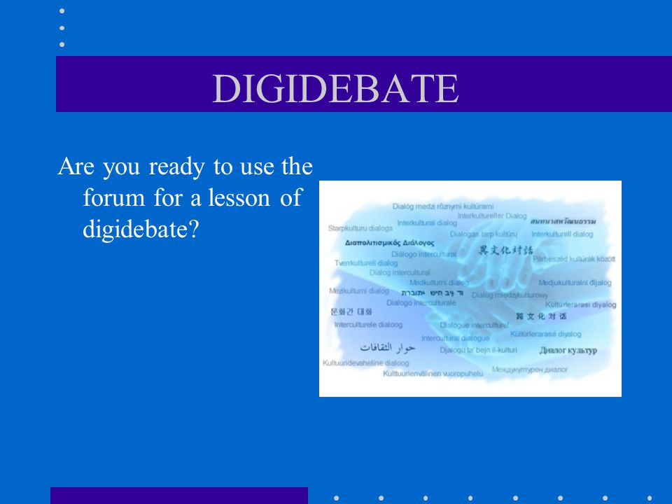 DIGIDEBATE Are you ready to use the forum for a lesson of digidebate?