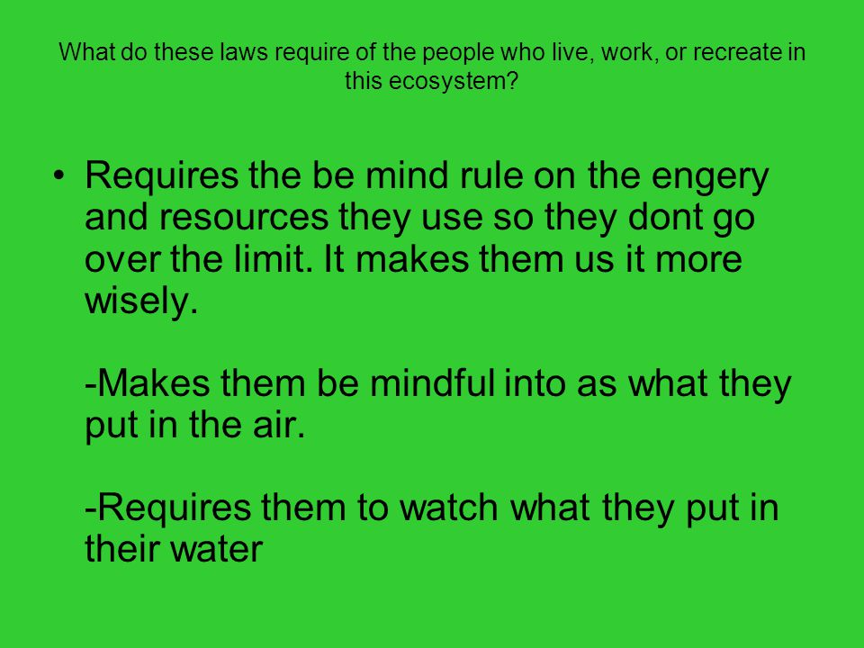 What do these laws require of the people who live, work, or recreate in this ecosystem.