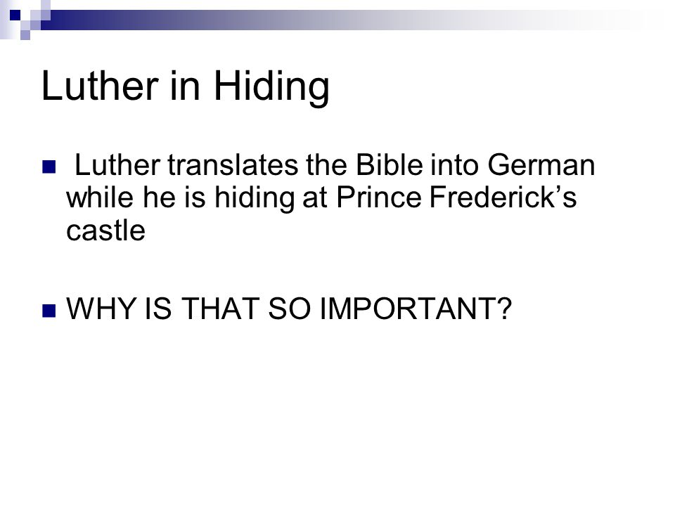 Luther in Hiding Luther translates the Bible into German while he is hiding at Prince Frederick's castle WHY IS THAT SO IMPORTANT?