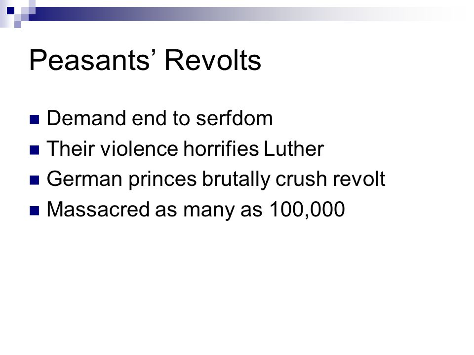 Peasants' Revolts Demand end to serfdom Their violence horrifies Luther German princes brutally crush revolt Massacred as many as 100,000