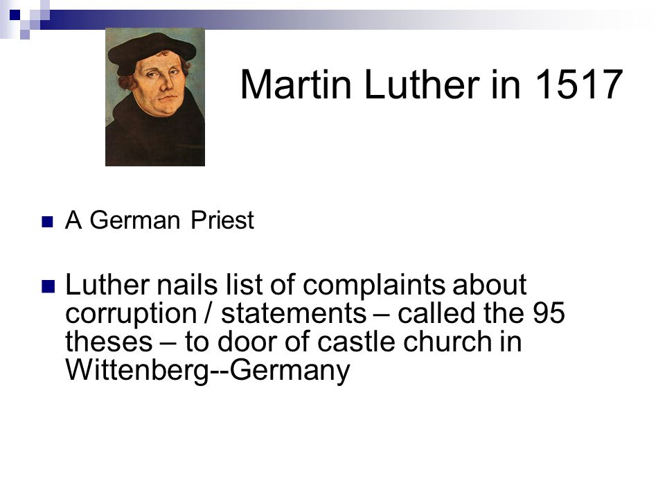 Martin Luther in 1517 A German Priest Luther nails list of complaints about corruption / statements – called the 95 theses – to door of castle church in Wittenberg--Germany