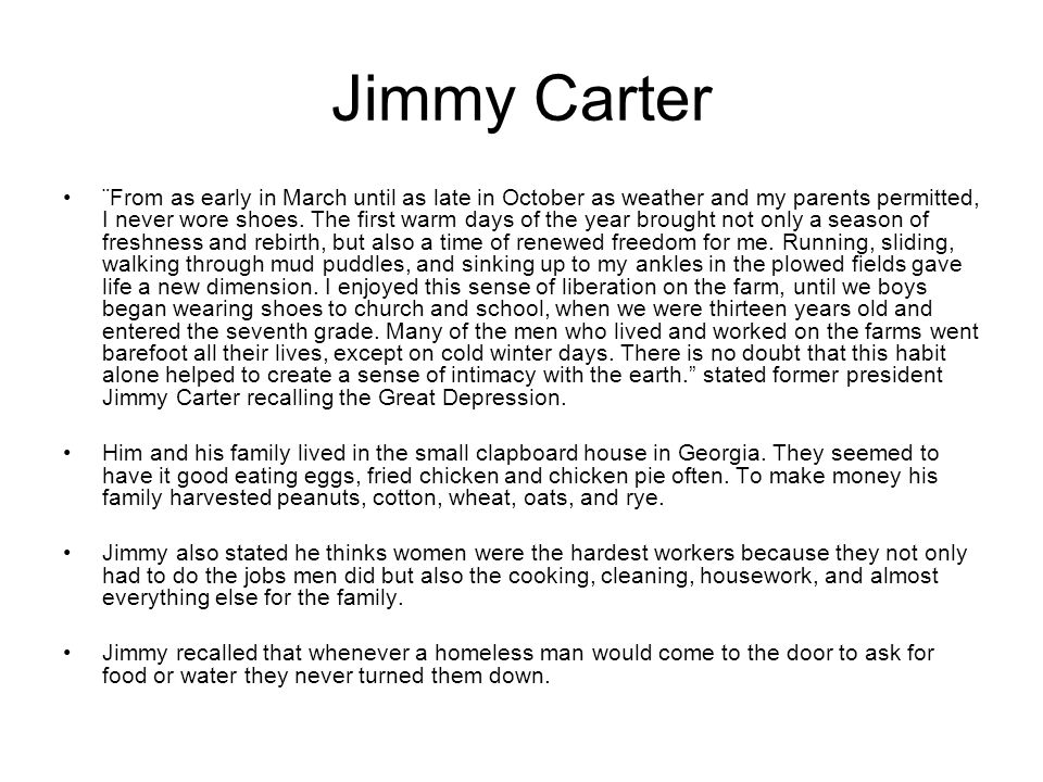 Jimmy Carter ¨From as early in March until as late in October as weather and my parents permitted, I never wore shoes.