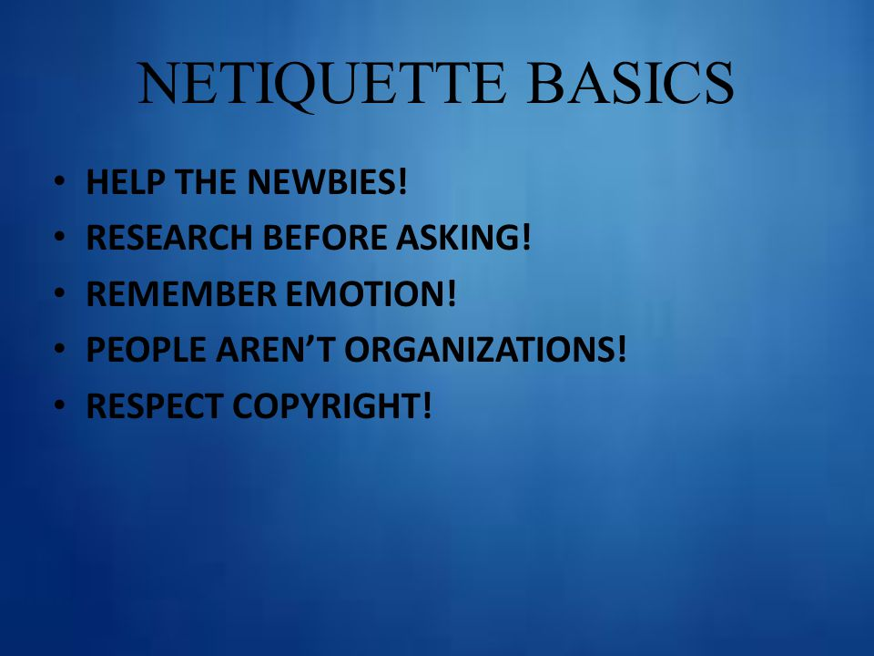 NETIQUETTE BASICS HELP THE NEWBIES. RESEARCH BEFORE ASKING.