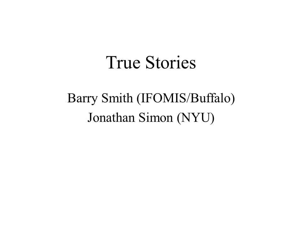 http://ontology.buffalo.edu 92 The true story for 'No one is kissing' is: There is no event which is a present kissing of any actual human beings [in the context determined by the token judgment at issue].