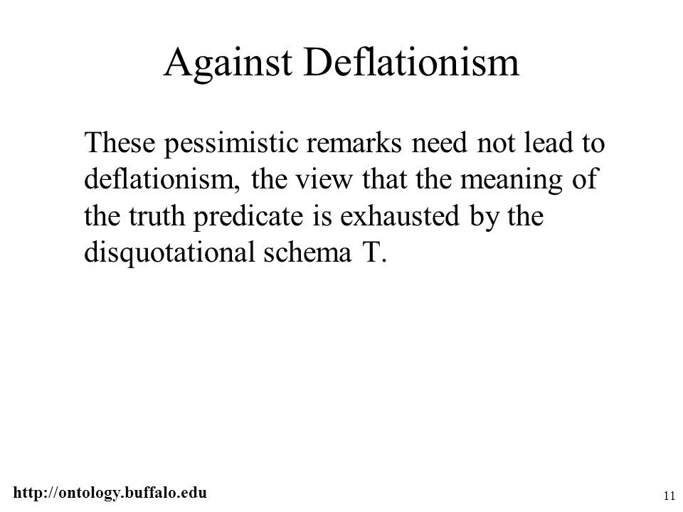 http://ontology.buffalo.edu 11 Against Deflationism These pessimistic remarks need not lead to deflationism, the view that the meaning of the truth pr
