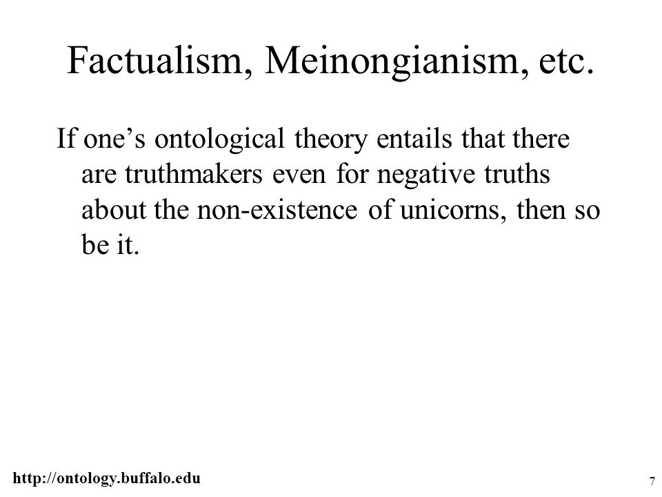 http://ontology.buffalo.edu 78 Negative singular existentials 'Pegasus does not exist' properly to be analyzed as featuring disguised rigid definite descriptions (satisfied by the same entity in every possible world where they are satisfied)