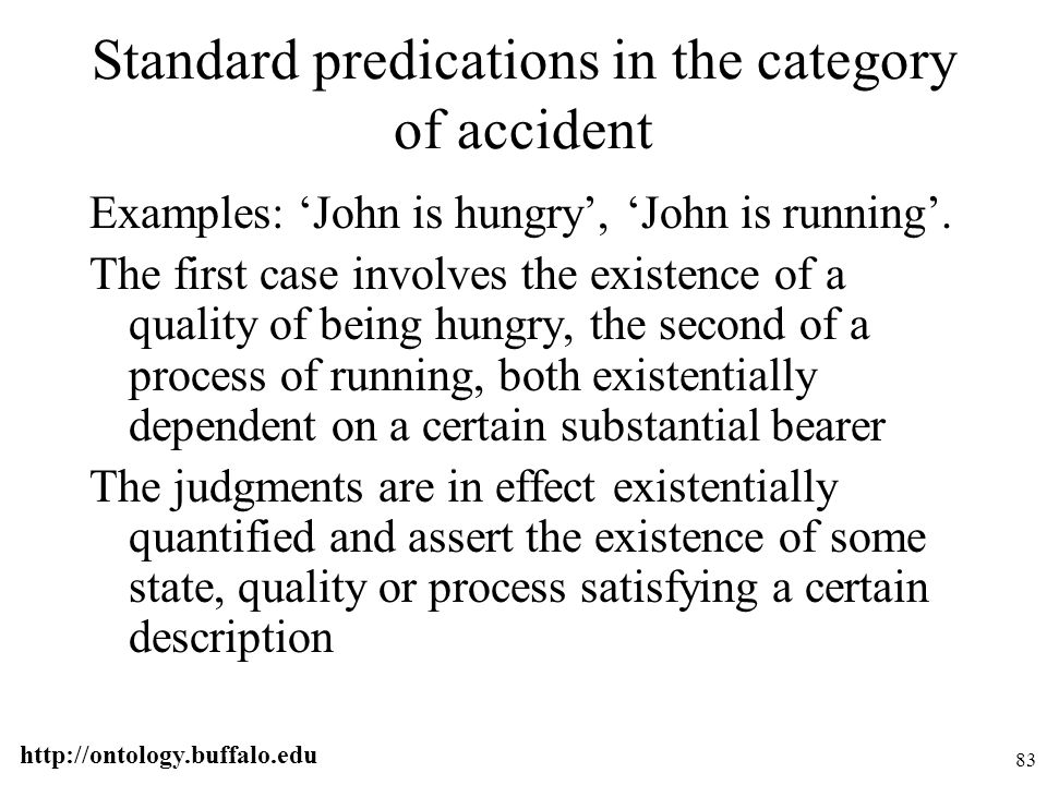 http://ontology.buffalo.edu 83 Standard predications in the category of accident Examples: 'John is hungry', 'John is running'. The first case involve