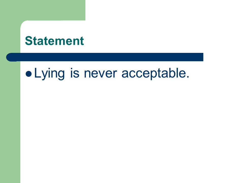 Statement Lying is never acceptable.