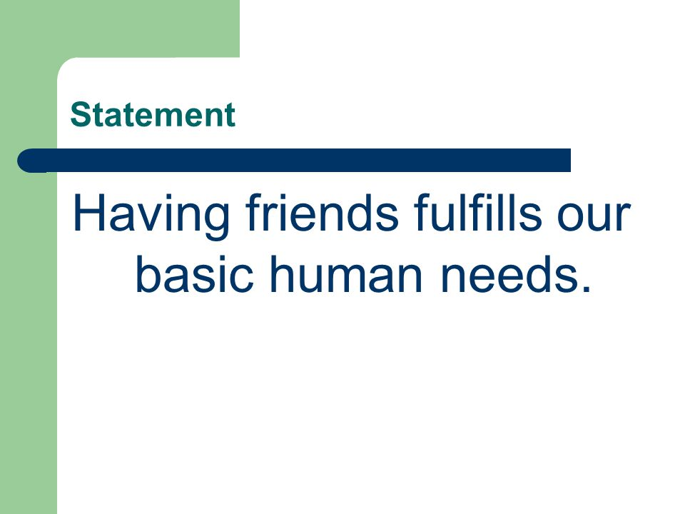 Statement Having friends fulfills our basic human needs.