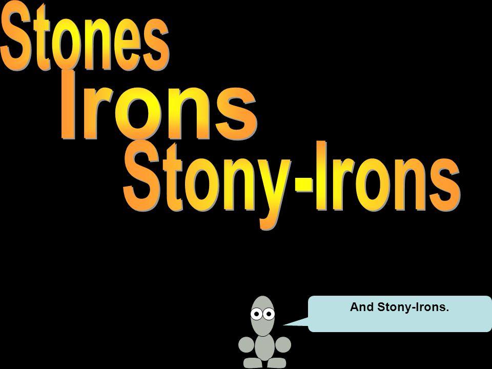 And Stony-Irons.
