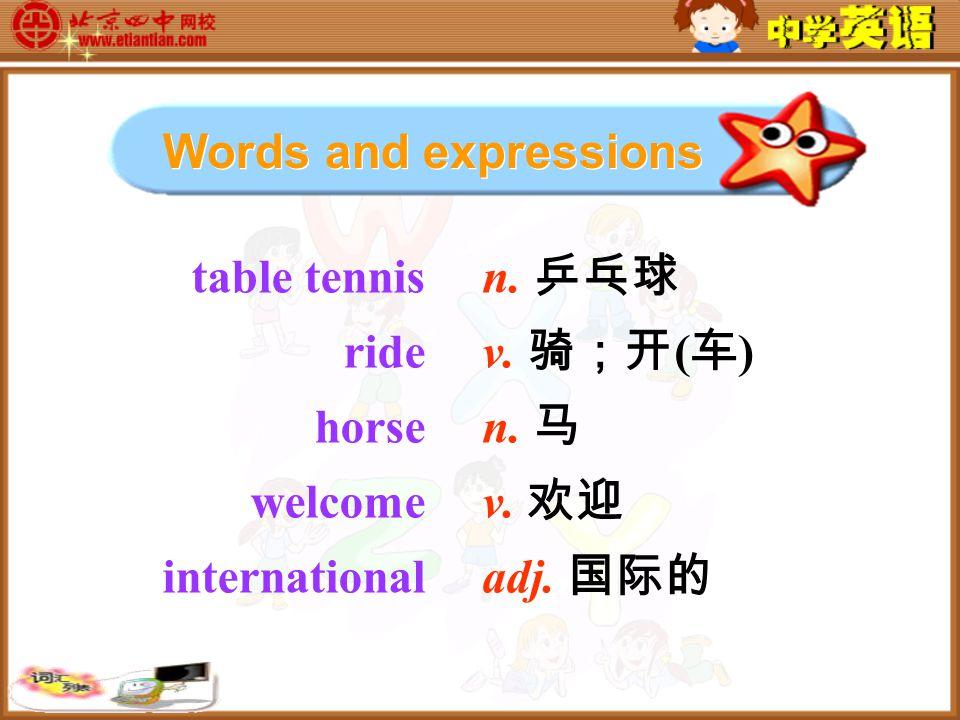 table tennis ride horse welcome international n. 乒乓球 v.