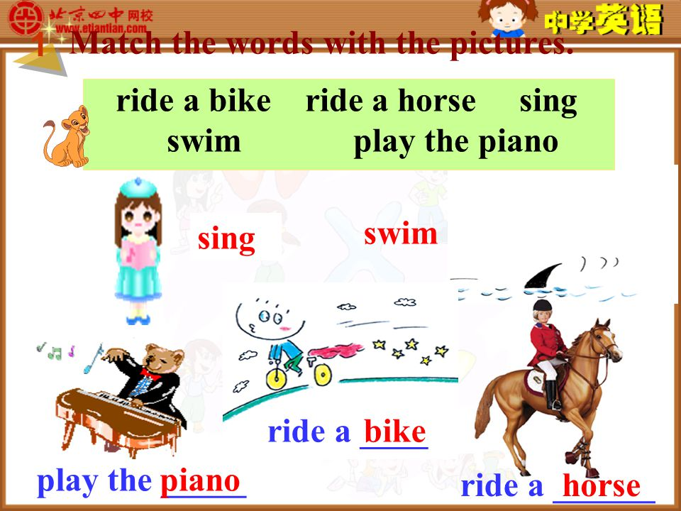 ride a bike ride a horse sing swim play the piano Match the words with the pictures.