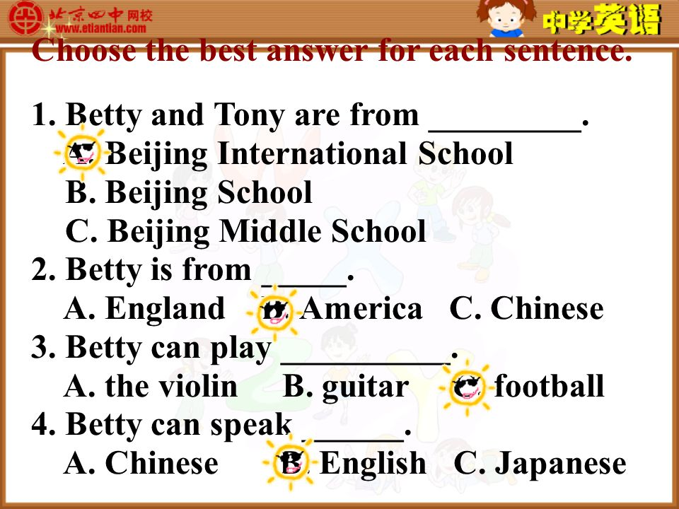 Choose the best answer for each sentence. 1. Betty and Tony are from _________.
