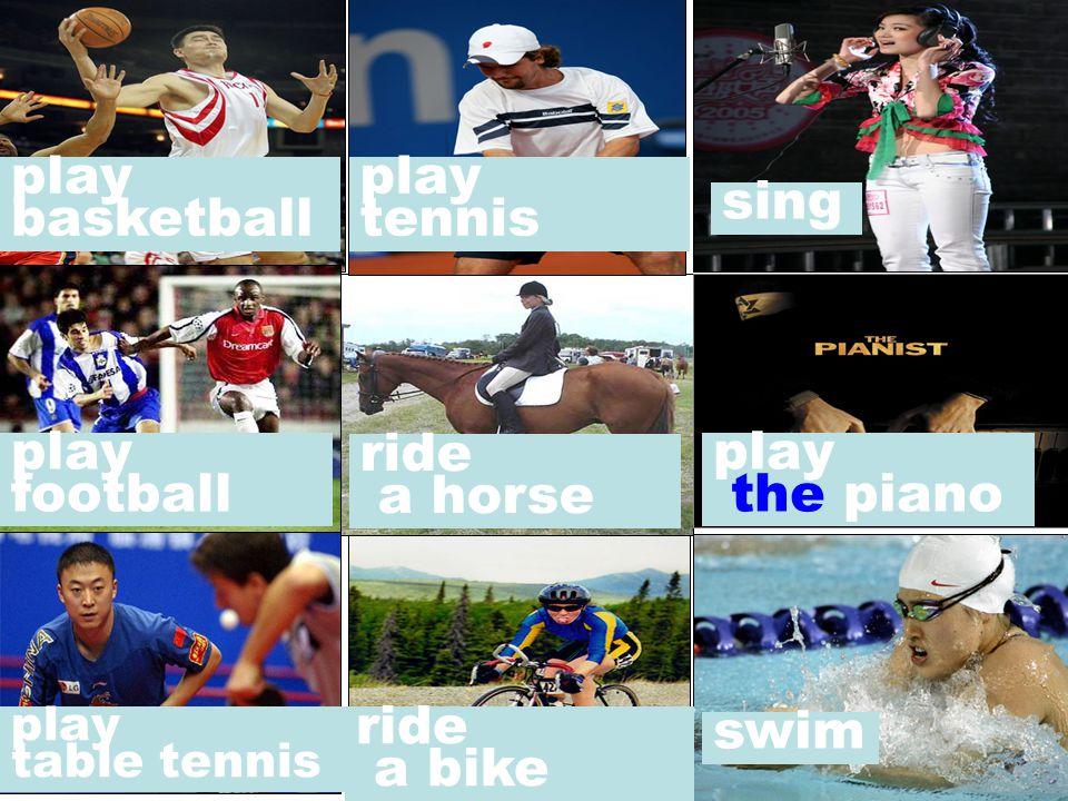 play basketball play tennis sing play football ride a horse play the piano play table tennis ride a bike swim