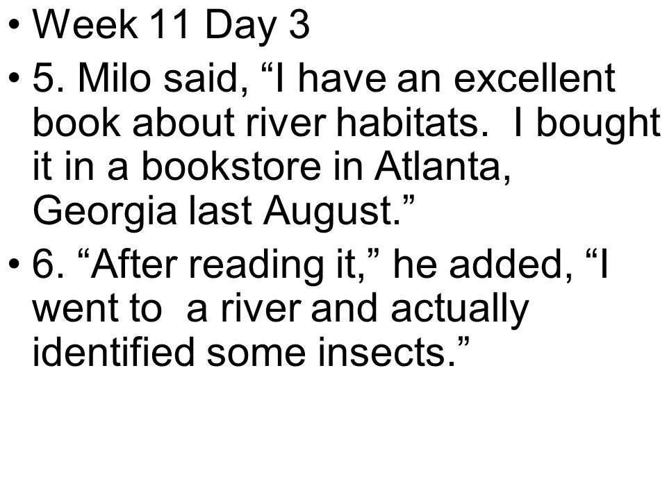 Week 11 Day 3 5. Milo said, I have an excellent book about river habitats.