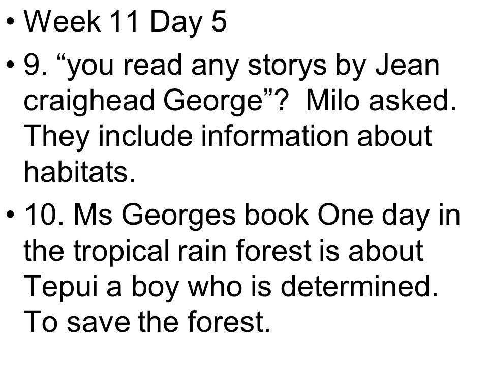 Week 11 Day 5 9. you read any storys by Jean craighead George .
