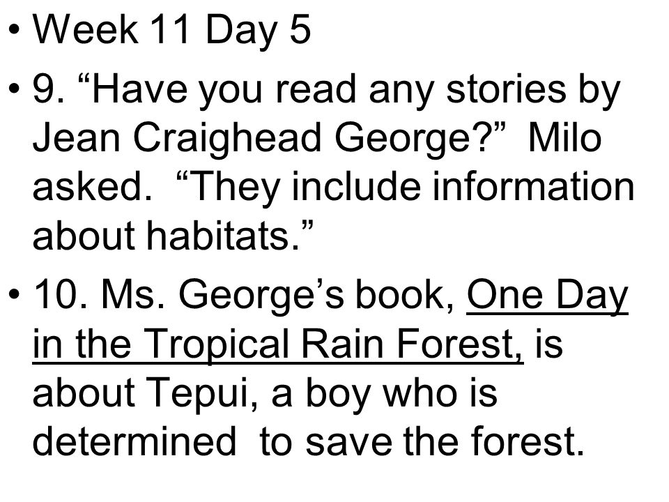 Week 11 Day 5 9. Have you read any stories by Jean Craighead George Milo asked.