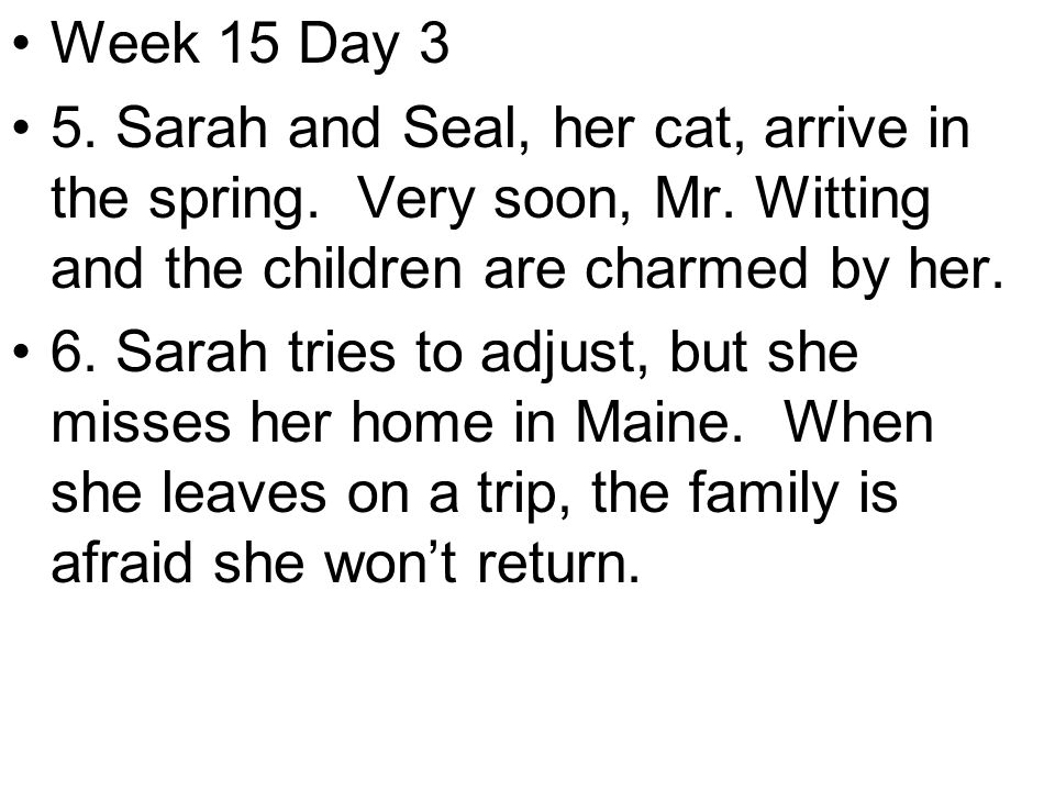 Week 15 Day 3 5. Sarah and Seal, her cat, arrive in the spring.