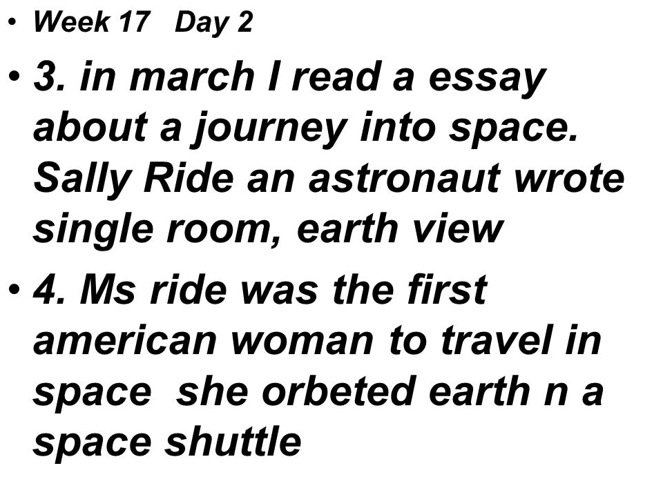 Week 17 Day 2 3. in march I read a essay about a journey into space.