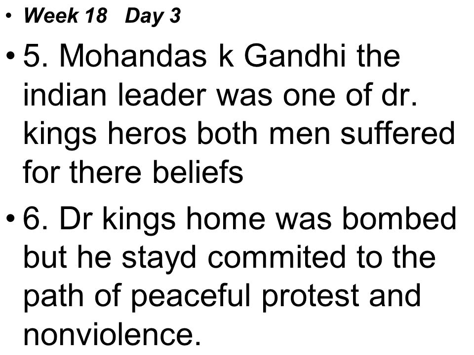 Week 18 Day 3 5. Mohandas k Gandhi the indian leader was one of dr.
