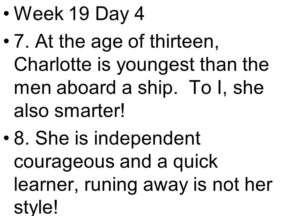 Week 19 Day 4 7. At the age of thirteen, Charlotte is youngest than the men aboard a ship.