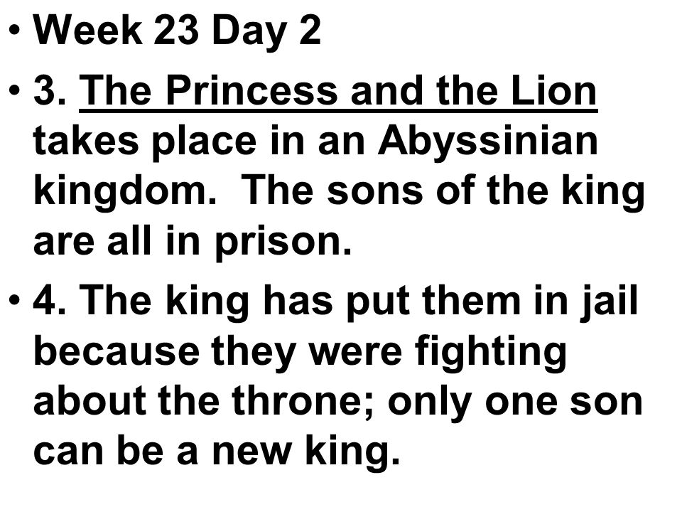 Week 23 Day 2 3. The Princess and the Lion takes place in an Abyssinian kingdom.