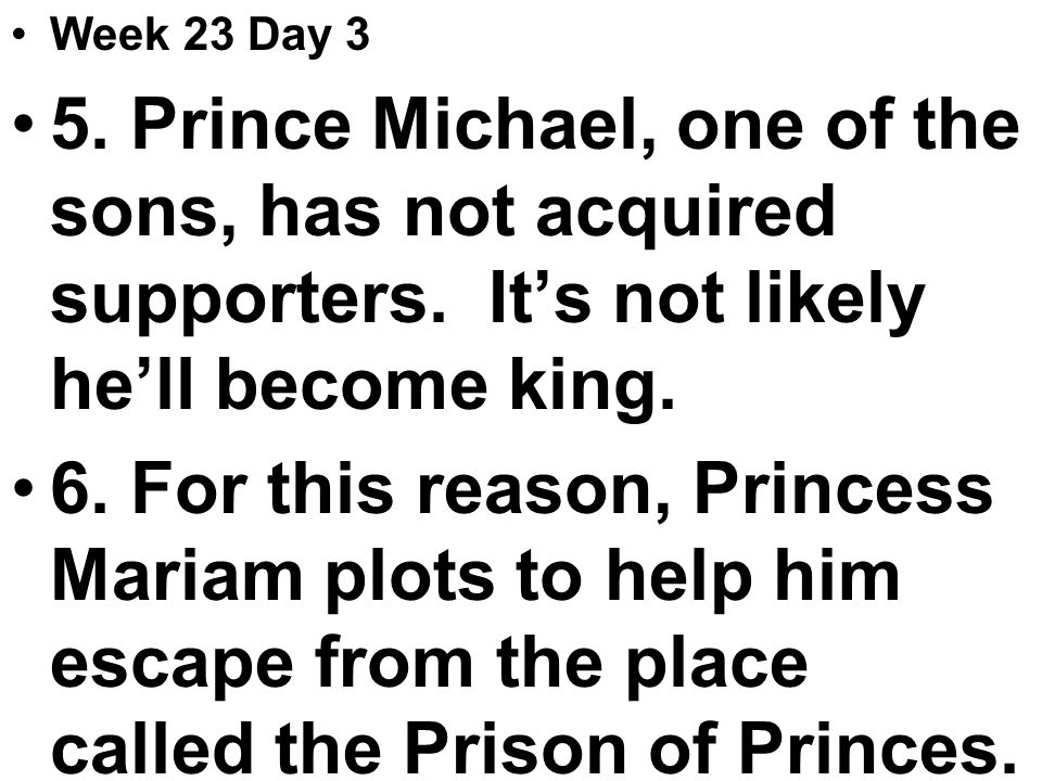 Week 23 Day 3 5. Prince Michael, one of the sons, has not acquired supporters.