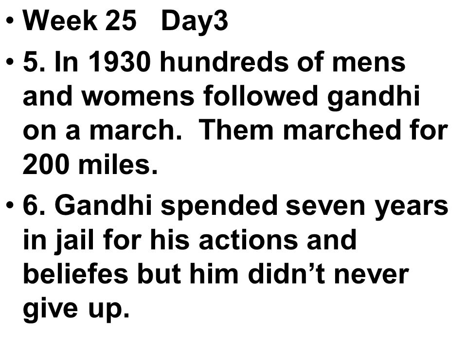Week 25 Day3 5. In 1930 hundreds of mens and womens followed gandhi on a march.