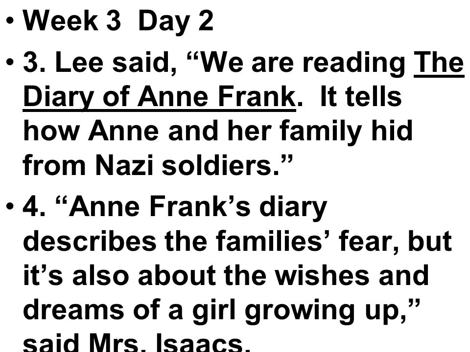 Week 3 Day 2 3. Lee said, We are reading The Diary of Anne Frank.