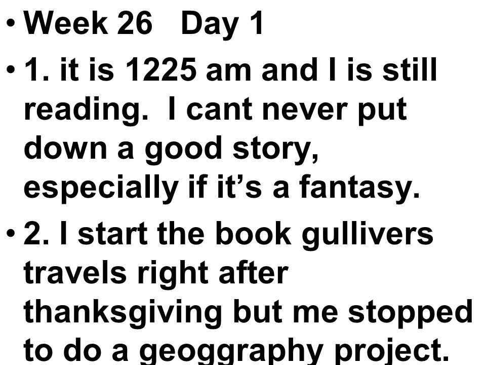 Week 26 Day 1 1. it is 1225 am and I is still reading.