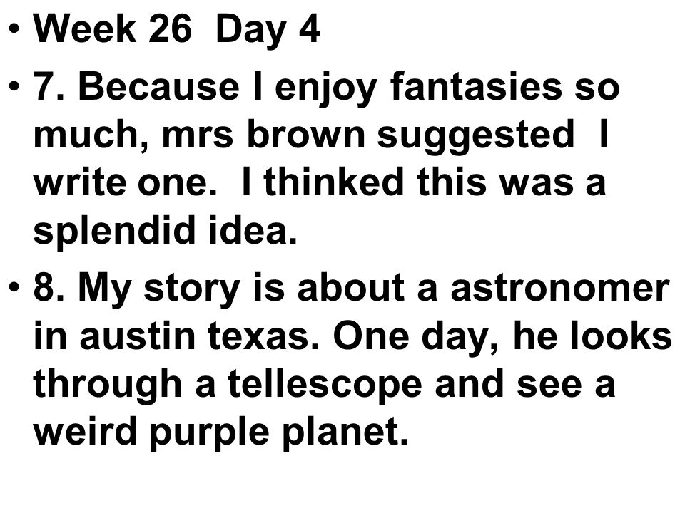 Week 26 Day 4 7. Because I enjoy fantasies so much, mrs brown suggested I write one.