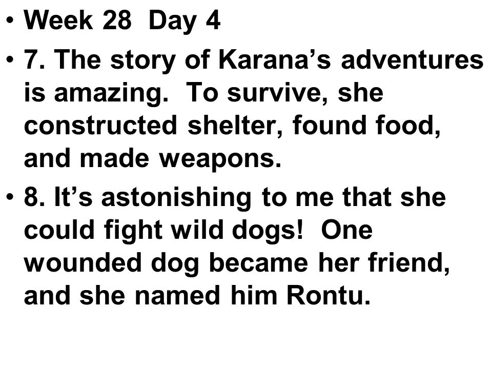 Week 28 Day 4 7. The story of Karana's adventures is amazing.