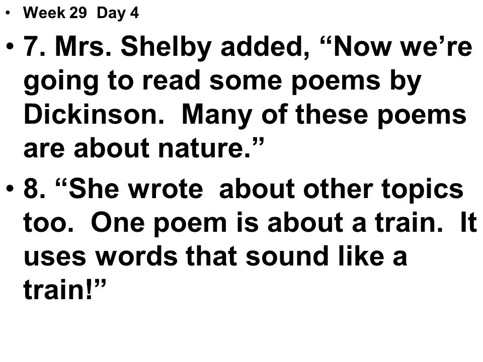 Week 29 Day 4 7. Mrs. Shelby added, Now we're going to read some poems by Dickinson.