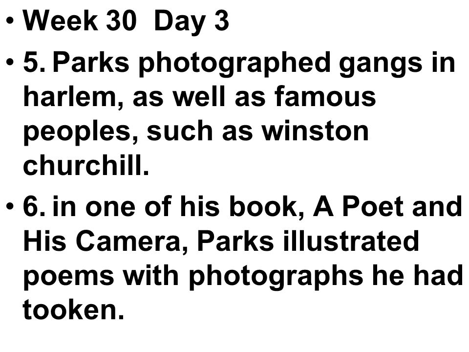 Week 30 Day 3 5.Parks photographed gangs in harlem, as well as famous peoples, such as winston churchill.