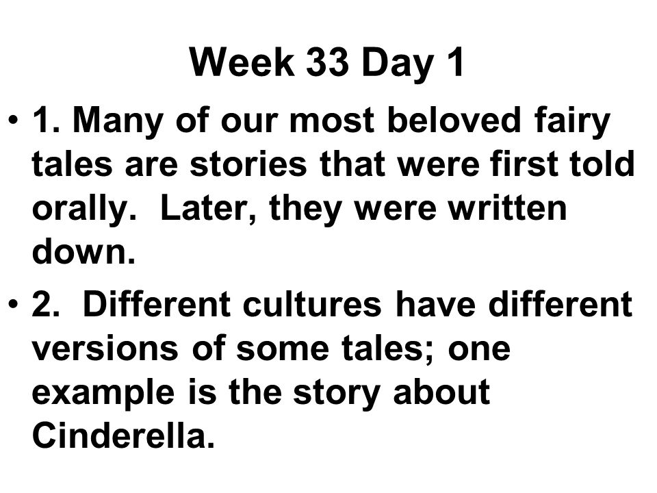 Week 33 Day 1 1. Many of our most beloved fairy tales are stories that were first told orally.