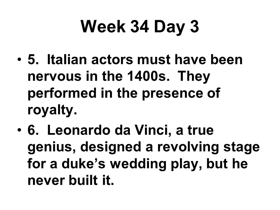Week 34 Day 3 5. Italian actors must have been nervous in the 1400s.