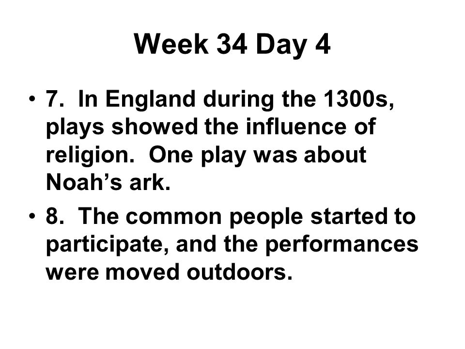 Week 34 Day 4 7. In England during the 1300s, plays showed the influence of religion.