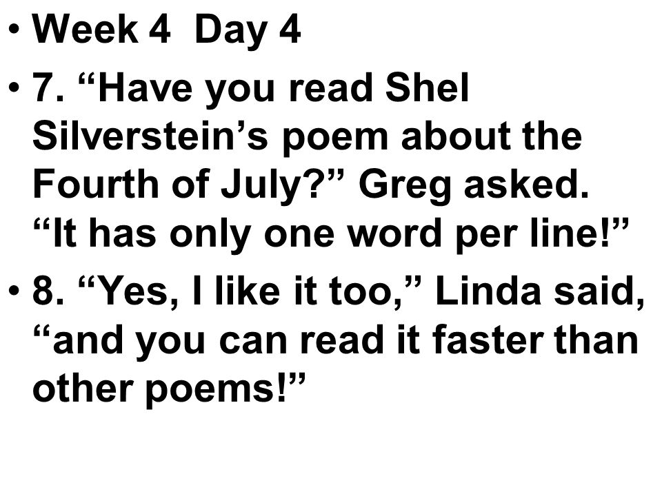 Week 4 Day 4 7. Have you read Shel Silverstein's poem about the Fourth of July Greg asked.