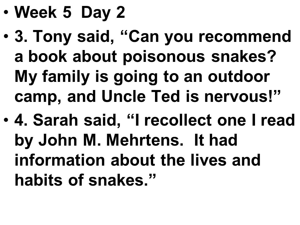 Week 5 Day 2 3. Tony said, Can you recommend a book about poisonous snakes.