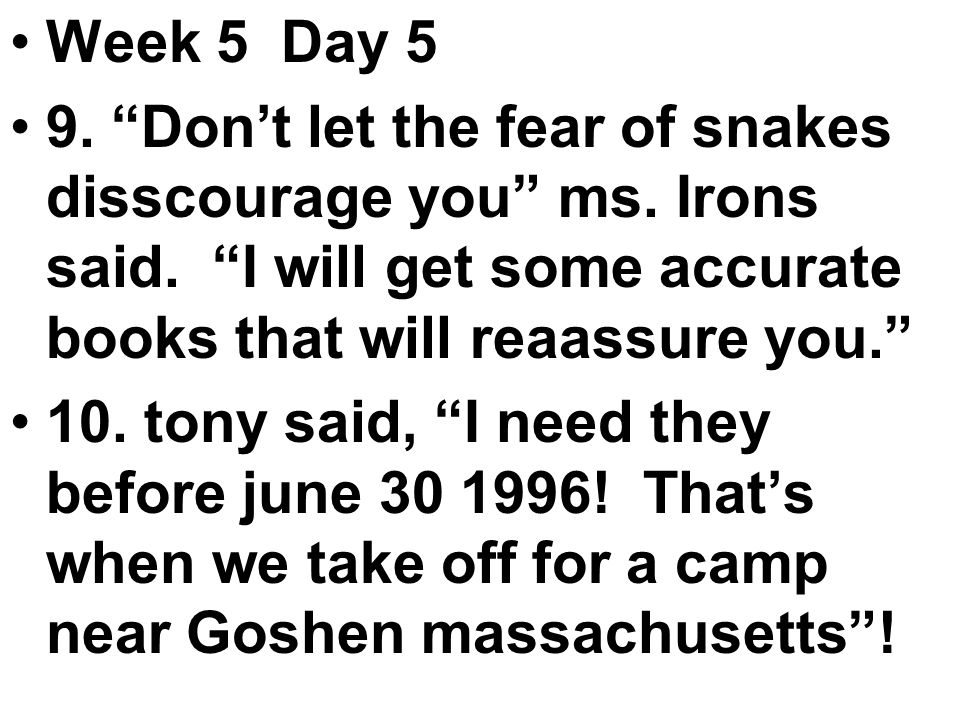 Week 5 Day 5 9. Don't let the fear of snakes disscourage you ms.