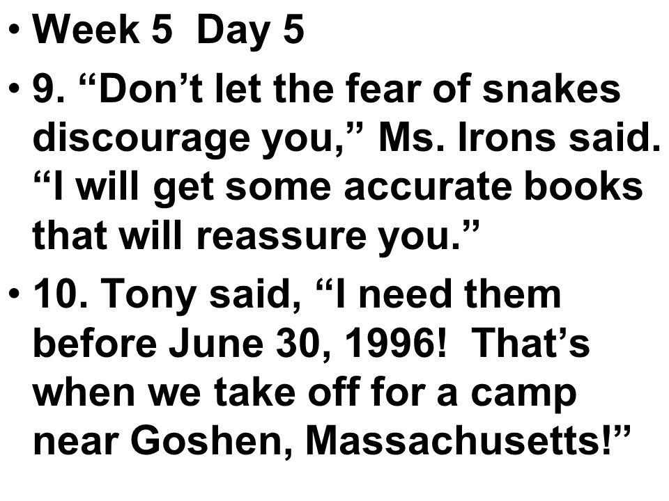 Week 5 Day 5 9. Don't let the fear of snakes discourage you, Ms.